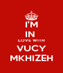 I'M IN  LOVE WITH VUCY MKHIZEH - Personalised Poster A4 size