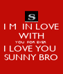 I M  IN LOVE WITH YOU  FOR EVER  I LOVE YOU  SUNNY BRO - Personalised Poster A4 size