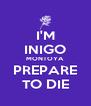 I'M INIGO MONTOYA PREPARE TO DIE - Personalised Poster A4 size