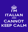 I'M ITALIAN AND CANNOT KEEP CALM - Personalised Poster A4 size