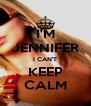 I'M JENNIFER I CAN'T KEEP CALM - Personalised Poster A4 size
