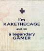 i'm KAKETHECAGE and i'm a legendary GAMER - Personalised Poster A4 size