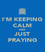 I'M KEEPING CALM AND JUST PRAYING - Personalised Poster A4 size