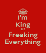 I'm King Of Freaking Everything - Personalised Poster A4 size