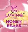 I'M LOVING THOSE HONEY BEARS - Personalised Poster A4 size