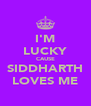 I'M LUCKY CAUSE SIDDHARTH LOVES ME - Personalised Poster A4 size