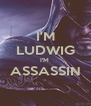 I'M LUDWIG I'M  ASSASSIN  - Personalised Poster A4 size