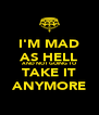 I'M MAD AS HELL AND NOT GOING TO TAKE IT ANYMORE - Personalised Poster A4 size