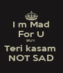 I m Mad For U BUT  Teri kasam  NOT SAD - Personalised Poster A4 size