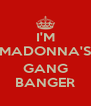 I'M MADONNA'S  GANG BANGER - Personalised Poster A4 size