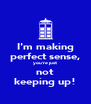 I'm making perfect sense, you're just not keeping up! - Personalised Poster A4 size