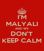 I'M MALYALI AND WE DON'T KEEP CALM - Personalised Poster A4 size