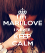 I'm  MARI LOVE I NEVER KEEP CALM - Personalised Poster A4 size