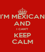 I'M MEXICAN AND I CAN'T KEEP CALM - Personalised Poster A4 size