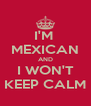 I'M  MEXICAN AND I WON'T KEEP CALM - Personalised Poster A4 size