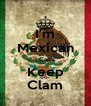I'm Mexican I Can't Keep Clam - Personalised Poster A4 size