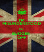 I'M MISUNDERSTOOD SO  BUGGER  OFF - Personalised Poster A4 size