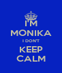 I'M MONIKA I DON'T KEEP CALM - Personalised Poster A4 size