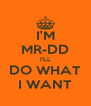 I'M MR-DD I'LL DO WHAT I WANT - Personalised Poster A4 size