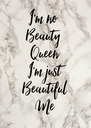 I'm no  Beauty  Queen  I'm just Beautiful Me - Personalised Poster A4 size