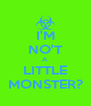 I'M NO'T A LITTLE MONSTER? - Personalised Poster A4 size