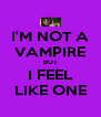 I'M NOT A VAMPIRE BUT I FEEL LIKE ONE - Personalised Poster A4 size
