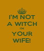 I'M NOT A WITCH I'M YOUR WIFE! - Personalised Poster A4 size