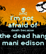 I'm not  afraid of death because   the dead hang mani edison - Personalised Poster A4 size