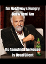 I'm Not Always Hungry But When I Am Its 4am And The House Is Dead Silent - Personalised Poster A4 size