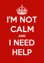I'M NOT CALM AND I NEED HELP - Personalised Poster A4 size