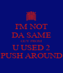 I'M NOT DA SAME GUY FROM U USED 2 PUSH AROUND - Personalised Poster A4 size