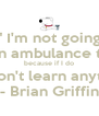 """"""" I'm not going to call an ambulance this time because if I do you won't learn anything. """" - Brian Griffin - Personalised Poster A4 size"""