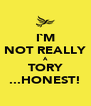 I`M NOT REALLY A TORY ...HONEST! - Personalised Poster A4 size