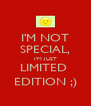 I'M NOT SPECIAL, I'M JUST LIMITED  EDITION ;) - Personalised Poster A4 size