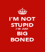 I'M NOT STUPID I'M JUST BIG BONED - Personalised Poster A4 size