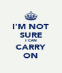 I'M NOT SURE I CAN CARRY ON - Personalised Poster A4 size