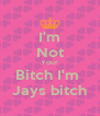 I'm Not Your Bitch I'm  Jays bitch - Personalised Poster A4 size