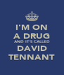 I'M ON A DRUG AND IT'S CALLED DAVID TENNANT - Personalised Poster A4 size