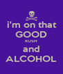 i'm on that GOOD KUSH and ALCOHOL - Personalised Poster A4 size