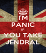 I'M PANIC IF YOU TAKE JENDRAL - Personalised Poster A4 size