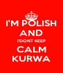 I'M POLISH AND I'DONT KEEP CALM KURWA - Personalised Poster A4 size