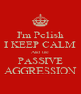 I'm Polish I KEEP CALM And use PASSIVE AGGRESSION - Personalised Poster A4 size