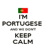 I'M PORTUGESE  AND WE DON'T KEEP CALM - Personalised Poster A4 size