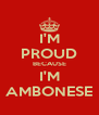 I'M PROUD BECAUSE I'M AMBONESE - Personalised Poster A4 size