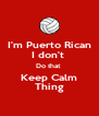 I'm Puerto Rican I don't  Do that  Keep Calm Thing - Personalised Poster A4 size