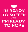 """I'M READY TO SUFFER AND  I""""M READY TO HOPE - Personalised Poster A4 size"""