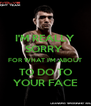I'M REALLY SORRY  FOR WHAT I'M ABOUT TO DO TO YOUR FACE - Personalised Poster A4 size