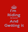 I'm  Riding Around And Getting it - Personalised Poster A4 size