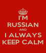 I'M RUSSIAN AND I ALWAYS KEEP CALM - Personalised Poster A4 size