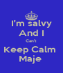 I'm salvy And I Can't  Keep Calm  Maje  - Personalised Poster A4 size